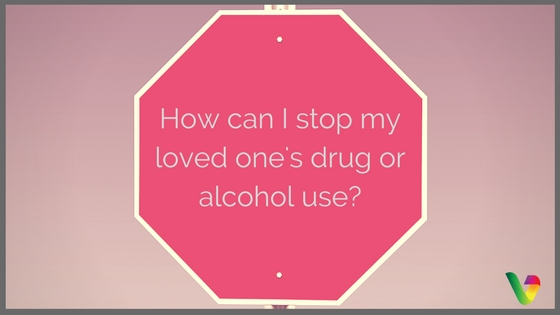 How can I stop my loved one's drug or alcohol use?