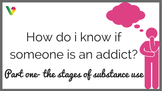 How do I know if someone is an addict?- Part one- The stages of substance use