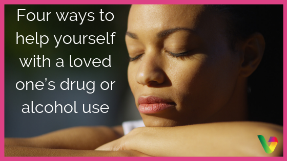 Four ways to help yourself with a loved one's drug or alcohol use
